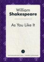 As You Like It = Как вам это понравится: пьеса на англ.яз. William Sha