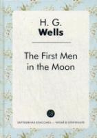 The First Men in the Moon = Первые люди на Луне: роман на англ.яз
