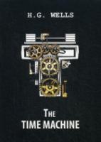 The Time Machine = Машина времени: роман на англ.яз