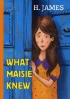 What Maisie Knew = Что знала Мейзи: роман на англ.яз