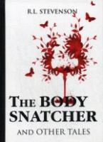 The Body Snatcher and Other Tales = Похититель трупов и др. рассказы