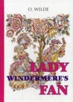 Lady Windermere s Fan = Веер леди Уиндермир: пьеса на англ.яз