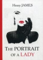 The Portrait of a Lady = Женский портрет: роман на англ.яз