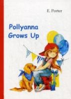 Pollyanna Grows Up = Поллианна вырастает: роман на англ.яз