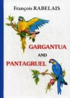Gargantua and Pantagruel = Гаргантюа и Пантагрюэль: на англ.яз