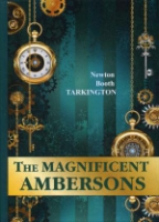 The Magnificent Ambersons = Великолепные Эмберсоны: на англ.яз
