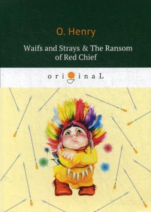 Waifs and Strays & The Ransom of Red Chief