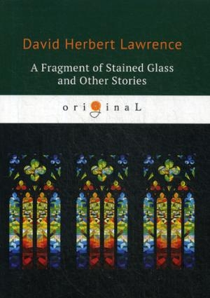 A Fragment of Stained Glass and Other Stories