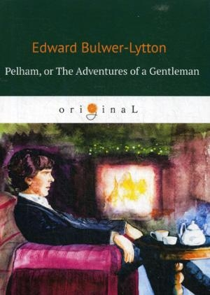 Pelham: or The Adventures of a Gentleman